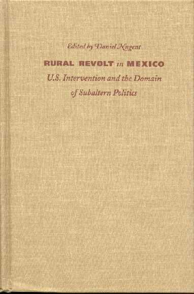 Rural Revolt In Mexico. U.S. Intervention And The Domain Of Subaltern Politics.