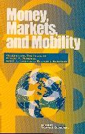 Money, Markets, And Mobility. Celebrating The Ideas Of Robert A. Mundell, Nobel Laureate In Economics.