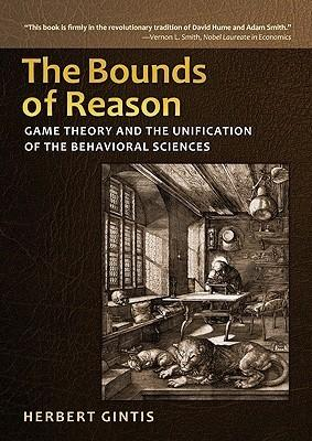 "Bounds Of Reason ""Game Theory And The Unification Of The Behavioral Sciences"""