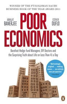 "Poor Economics ""Barefoot Hedge-fund Managers, DIY Doctors and the Surprising Tru"""