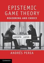 "Epistemic Game Theory ""Reasoning and Choice"""