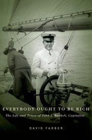 "Everybody Ought to Be Rich ""The Life and Times of John J. Raskob, Capitalist"""