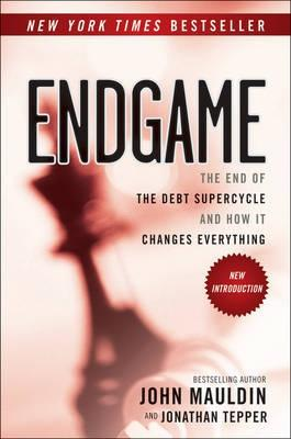 "Endgame ""The End of the Debt Supercycle and How it Changes Everything"""