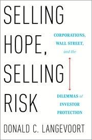 "Selling Hope, Selling Risk ""Corporations, Wall Street, and the Dilemmas of Investor Protection"""