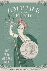 "Empire of the Fund ""The Way We Save Now"""