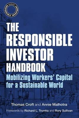 "The Responsible Investor Handbook ""Mobilizing Workers' Capital for a Sustainable World"""