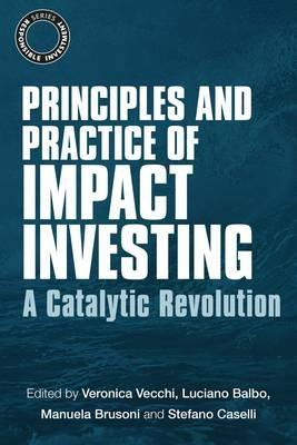"Principles and Practice of Impact Investing "" A Catalytic Revolution """