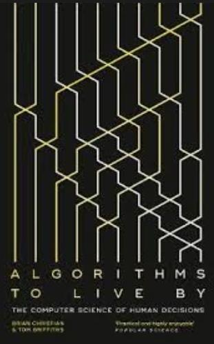 "Algorithms to Live by ""The Computer Science of Human Decisions """