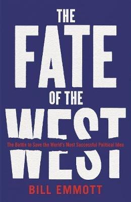 "The Fate of the West ""The Battle to Save the World's Most Successful Political Idea """