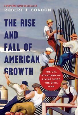"The Rise and Fall of American Growth  ""Standard of Living Since the Civil War """