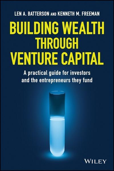 "Building Wealth Through Venture Capital ""A Practical Guide for Investors and the Entrepreneurs They Fund """