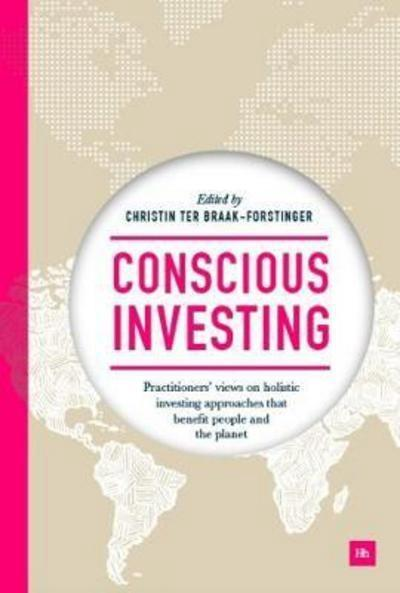 "Conscious Investing "" Practitioners' Views on Holistic Investing Approaches That Benefit People and the Planet """