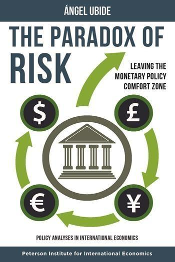 "The Paradox of Risk ""Leaving the Monetary Policy Comfort Zone"""