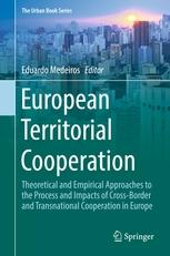 "European Territorial Cooperation ""Theoretical and Empirical Approaches to the Process and Impacts of Cross-Border and Transnational Cooper"""