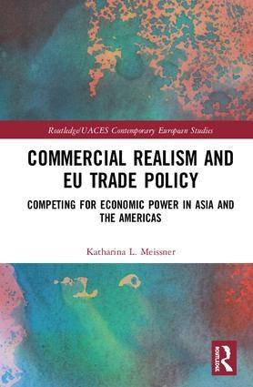 "Commercial Realism and EU Trade Policy ""Competing for Economic Power in Asia and the Americas"""