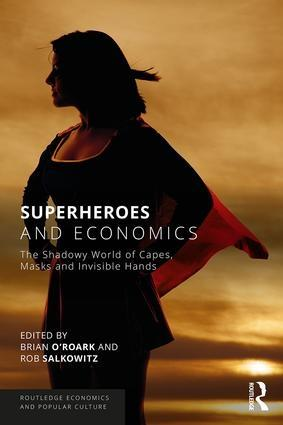 "Superheroes and Economics ""The Shadowy World of Capes, Masks and Invisible Hands"""