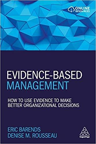 "Evidence-Based Management ""How to Use Evidence to Make Better Organizational Decisions"""