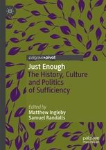 "Just Enough ""The History, Culture and Politics of Sufficiency"""