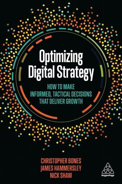 "Optimizing Digital Strategy ""How to Make Informed, Tactical Decisions That Deliver Growth"""