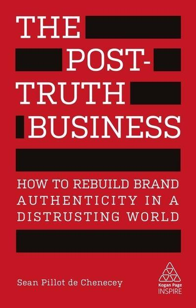 "The Post-Truth Business ""How to Rebuild Brand Authenticity in a Distrusting World"""