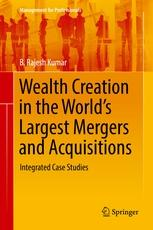 "Wealth Creation in the Worlds Largest Mergers and Acquisitions ""Integrated Case Studies"""