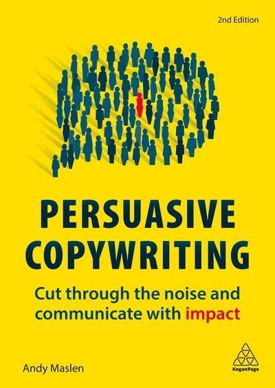 "Persuasive Copywriting ""Cut Through the Noise and Communicate With Impact """