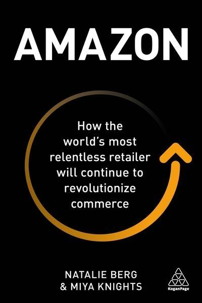 "Amazon ""How the World's Most Relentless Retailer Will Continue to Revolutionize Commerce """
