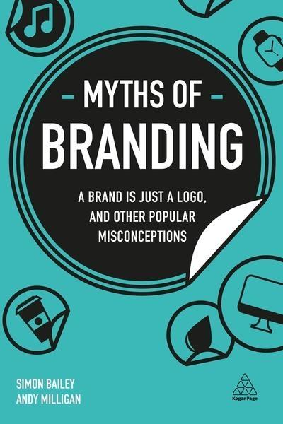 "Myths of Branding ""A Brand Is Just a Logo, and Other Popular Misconceptions """