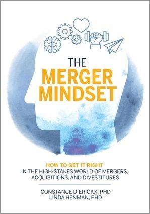 "The Merger Mindset ""How to Get It Right in the High-Stakes World of Mergers, Acquisitions, and Divestitures"""