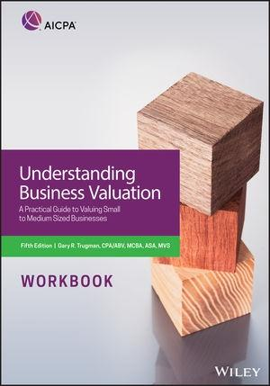 "Understanding Business Valuation Workbook ""A Practical Guide To Valuing Small To Medium Sized Businesses"""