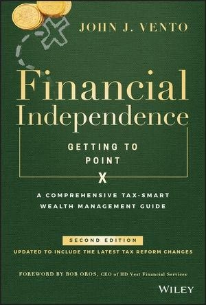 "Financial Independence (Getting to Point X) ""A Comprehensive Tax-Smart Wealth Management Guide"""