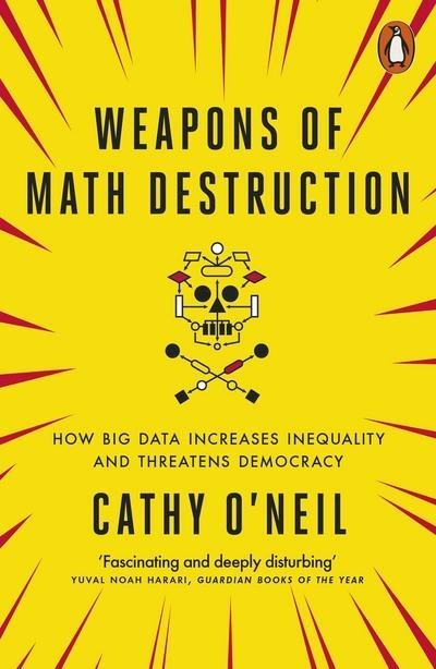 "Weapons of Math Destruction ""How Big Data Increases Inequality and Threatens Democracy """
