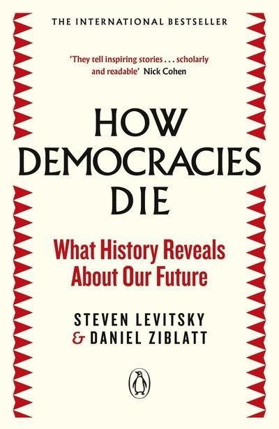 "How Democracies Die ""What History Reveals about Our Future"""