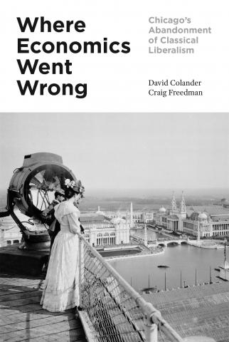 "Where Economics Went Wrong ""Chicago's Abandonment of Classical Liberalism"""