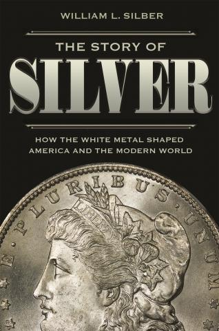 "The Story of Silver ""How the White Metal Shaped America and the Modern World"""