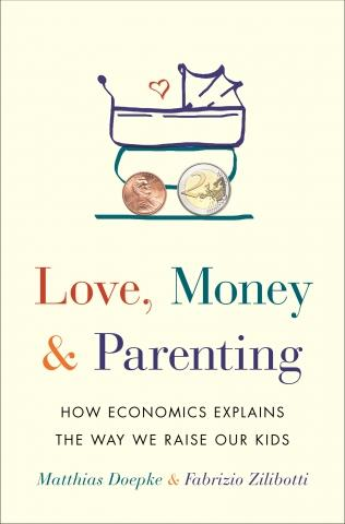 "Love, Money, and Parenting ""How Economics Explains the Way We Raise Our Kids"""