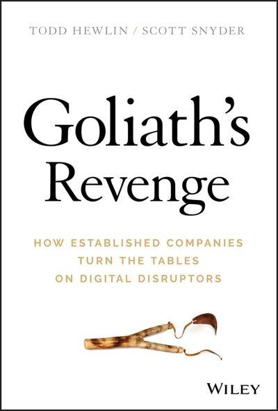 "Goliath's Revenge ""How Established Companies Turn the Tables on Digital Disruptors """