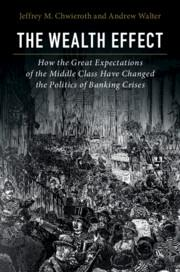 "The Wealth Effect ""How the Great Expectations of the Middle Class Have Changed the Politics of Banking Crises"""