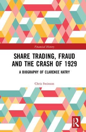 "Share Trading, Fraud and the Crash of 1929 ""A Biography of Clarence Hatry"""