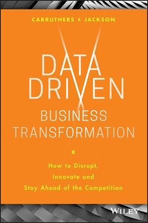 "Data Driven Business Transformation ""How to Disrupt, Innovate and Stay Ahead of the Competition"""