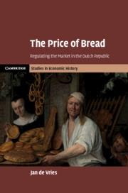 "The Price of Bread ""Regulating the Market in the Dutch Republic"""