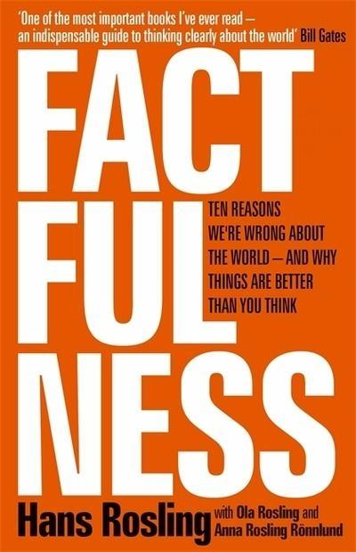 "Factfulness ""Ten Reasons We're Wrong About The World - And Why Things Are Better Than You Think"""