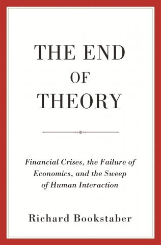 "The End of Theory ""Financial Crises, the Failure of Economics, and the Sweep of Human Interaction"""