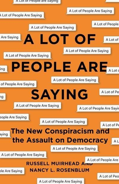 "A Lot of People Are Saying  ""The New Conspiracism and the Assault on Democracy """