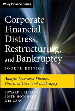 "Corporate Financial Distress, Restructuring, and Bankruptcy ""Analyze Leveraged Finance, Distressed Debt, and Bankruptcy"""