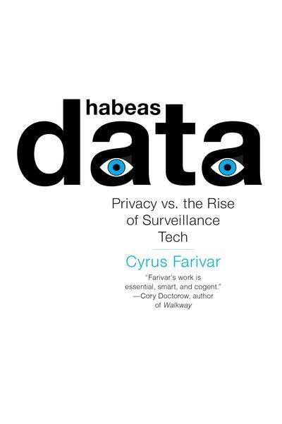"Habeas Data ""Privacy Vs. The Rise of Surveillance Tech """