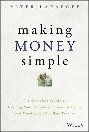 "Making Money Simple ""Your Financial House in Order and Keeping It That Way Forever"""
