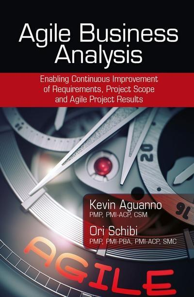 "Agile Business Analysis ""Enabling Continuous Improvement of Requirements, Project Scope, and Agile Project Results """