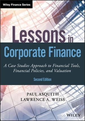 "Lessons in Corporate Finance ""A Case Studies Approach to Financial Tools, Financial Policies, and Valuation"""