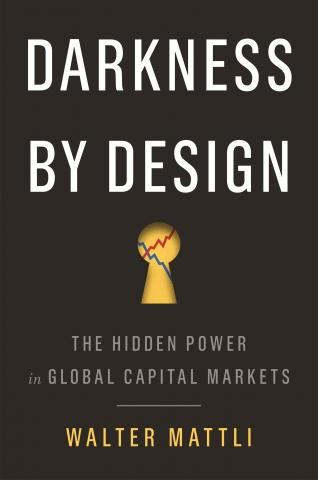 "Darkness by Design ""The Hidden Power in Global Capital Markets"""
